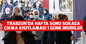 Trabzon'da hafta sonu sokağa çıkma kısıtlaması 1 güne indirildi!