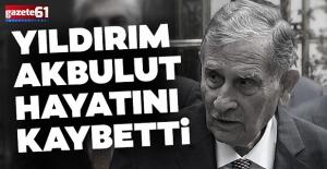 Eski BaşbakanYıldırım Akbuluthayatını kaybetti!