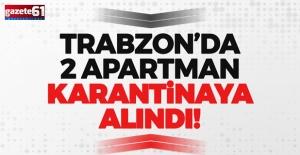 Trabzon'da 2 apartmankarantinaya alındı