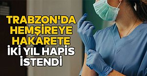 Trabzon'da hemşireye hakarete iki yıl hapis istendi