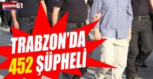 Trabzon'da 452 şüpheli