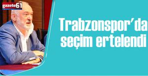 Trabzonspor'da seçimler ertelendi