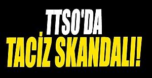 TTSO'DA TACİZ SKANDALI