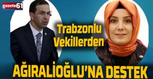 Trabzonlu Vekillerden Ağıralioğlu'na destek