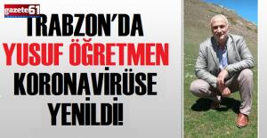 TrabzonluYusuf öğretmen koronavirüs kurbanı...