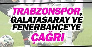 Trabzonspor,Galatasaray ve Fenerbahçe'ye çağrı