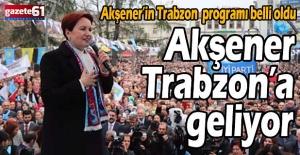 Akşener Trabzon'a geliyor Akşener'in Trabzon programı belli oldu