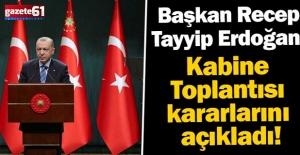 Başkan Erdoğan Kabine Toplantısı kararlarını açıkladı