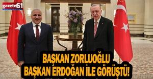 BaşkanZorluoğlu, Başkan Erdoğan ile görüştü!