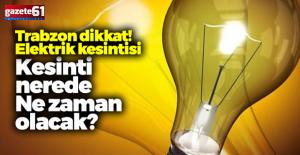 Trabzon'da nerelerde elektrikler kesilecek?