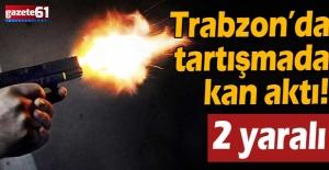 Trabzon'da tartışmada kan aktı!
