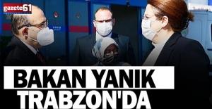 Bakan Yanık Trabzon'da