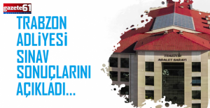 Trabzon Adliyesi sınav sonuçlarını...