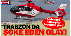 Trabzon'da şoke eden olay! Ambulans helikopter havalandı
