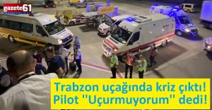 Trabzon uçağında kriz çıktı!...