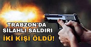 Trabzonda silahlı saldırı!İki...
