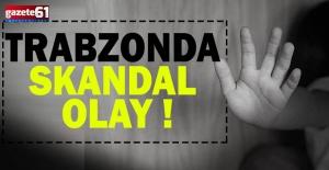 Trabzon'da Skandal Olay
