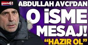 Abdullah Avcı'dan Hüseyin Türkmen'e 'Hazır ol' mesajı!