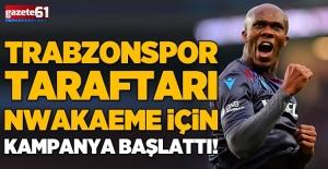 Trabzonspor taraftarı Nwakaeme için kampanya başlattı!