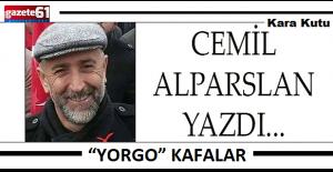 """YORGO"""" KAFALAR"""