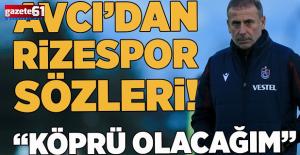 """Abdullah Avcı'dan Rizespor sözleri """"Köprü olacağım"""""""