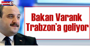 BAKAN VARANK TRABZON'A GELİYOR