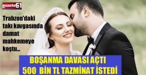 BOŞANMA DAVASI AÇTI 500 BİN TL TAZMİNAT İSTEDİ