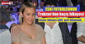 Eski Trabzonsporlu futbolcunun, Trabzon#039;dan...