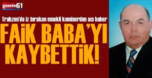 FAİK BABAYI KAYBETTİK!