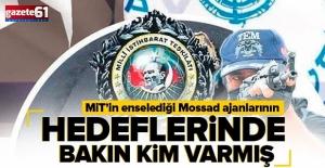 MİT'in enselediği Mossad ajanının hedefinden kim vardı?