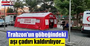 Trabzon'un göbeğindeki aşı çadırı kaldırılıyor
