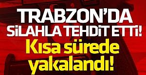 Trabzon'da silahla tehdit etti, 6 yıl 2 ay yedi...