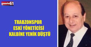 Trabzonspor eski yöneticisi kalp krizi sonrası yaşamını yitirdi